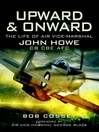 Upward and Onward (eBook): Life of Air Vice-Marshal John Howe CB, CBE, AFC