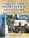 Tracing Your Northern Ancestors (eBook): A Guide to the North East & Cumbria for the Family Historian