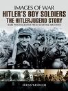 Hitler's Boy Soldiers (eBook): The Hitler Jugend Story