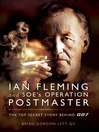 Ian Fleming and SOE's Operation Postmaster (eBook): The Top Secret Story behind 007