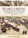Wargaming Nineteenth Century Europe 1815-1878 (eBook)