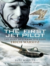 The First Jet Pilot (eBook): The Story of German Test Pilot Erich Warsitz