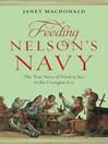Feeding Nelson's Navy (eBook): The True Story of Food at Sea in the Georgian Era