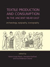 Textile Production and Consumption in the Ancient Near East (eBook): Archaeology, Epigraphy, Iconography