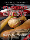 Playing with the Enemy (eBook): A Baseball Prodigy, a World at War, and a Field of Broken Dreams
