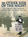 Other Side of Night (eBook): The Carpathia, the Californian and the Night the Titanic was Lost