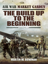 The Build Up to the Beginning (eBook): Air War Market Garden, Volume 1