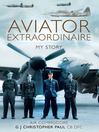 Aviator Extraordinaire (eBook): My Story