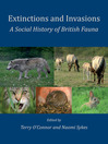 Extinctions and Invasions (eBook): A Social History of British Fauna