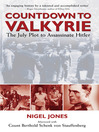 Countdown to Valkyrie (eBook): The July Plot to Assassinate Hitler