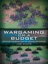 Wargaming on a Budget (eBook): Gaming Constrained by Money or Space