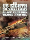 The US Eighth Air Force in Europe, Volume 2 (eBook): Black Thursday Blood and Oil
