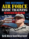 Ultimate Air Force Basic Training Guidebook (eBook): Tips, Tricks and Tactics for Surviving Boot Camp