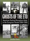 Ghosts of the ETO (eBook): American Tactical Deception Units in the European Theater, 1944-1945