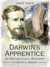 Darwin's Apprentice (eBook): An Archaeological Biography of John Lubbock