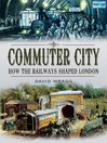 Commuter City (eBook): How the Railways Shaped London