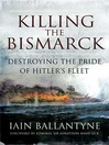 Killing the Bismarck (eBook): Destroying the Pride of Hitler's Fleet