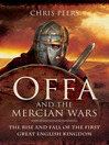 Offa and the Mercian Wars (eBook): The Rise and Fall of the First Great English Kingdom