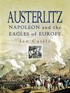 Austerlitz (eBook): Napoleon and The Eagles of Europe