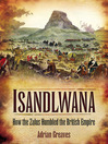 Isandlwana (eBook): How the Zulus Humbled the British Empire