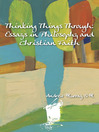 Thinking Things Through (eBook): Essays on Philosophy and Christian Faith