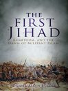 First Jihad (eBook): Khartoum, and the Dawn of Militant Islam
