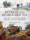 Retreat and Rearguard 1914 (eBook): The BEF's Actions From Mons to the Marne