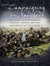 Campaigning for Napoleon (eBook): The Diary of a Napoleonic Cavalry Officer (1806 -1813)