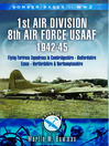 1st Air Division, 8th Air Force USAAF (eBook): Flying Fortress Squadrons in Cambridgeshire, Bedfordshire, Essex, Hertfordshire & Northamptonshire