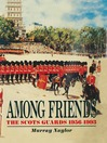 Among Friends (eBook): The Scots Guards 1956-1993