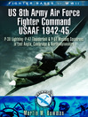 US 8th Army Air Force Fighter Command USAAF 1942-45 (eBook): P-38 Lightning, P-47 Thunderbolt & P-51 Mustang Squadrons in East Anglia, Cambridgeshire & Northamptonshire