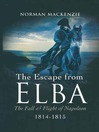 The Escape From Elba (eBook): The Fall & Flight of Napoleon 1814-1815