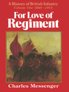 For Love of Regiment (eBook): A History of British Infantry, Volume One, 1660-1914