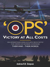 Ops: Victory at All Costs (eBook): Operations over Hitler's Reich with the Crews of Bomber Command 1939-1945, Their War - Their Words