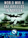 World War II RAF Airfields in Norfolk (eBook): Airbases of 12 Group: Lincolnshire, Norfolk, Yorkshire, Northamptonshire