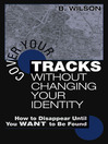 Cover Your Tracks Without Changing Your Identity (eBook): How to Disappear Until You WANT to Be Found