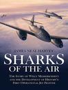 Sharks of the Air (eBook): Willy Messerschmitt and How He Built the World's First Operational Jet Fighter