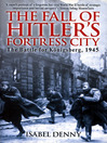 Fall of Hitler's Fortress City (eBook): The Battle for Königsberg 1945