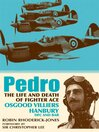 Pedro (eBook): The Life and Death of Fighter Ace Osgood Villiers Hanbury, DFC and Bar