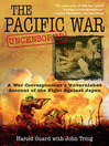 Pacific War Uncensored (eBook): A War Correspondent's Unvarnished Account of the Fight Against Japan
