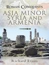 Roman Conquests (eBook): Asia Minor, Syria and Armenia