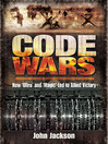 Code Wars (eBook): How 'Ultra' and 'Magic' Led to Allied Victory