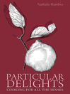 Particular Delights (eBook): Cooking for all the Senses