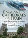 England's Cathedrals by Train (eBook): Discover how the Normans and Victorians Helped to Shape our Lives