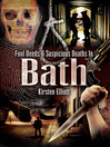Foul Deeds and Suspicious Deaths in Bath (eBook)