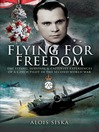 Flying for Freedom (eBook): The Flying, Survival and Captivity Experiences of a Czech Pilot in the Second World War