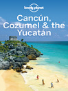 Cancun, Cozumel & the Yucatan Travel Guide (eBook)