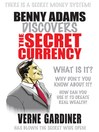 Benny Adams Discovers The Secret Currency (eBook): There is a Secret Money System!
