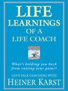 Life Learnings of a Life Coach (eBook): What's Holding You Back from Raising Your Game?