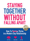 Staying Together Without Falling Apart (eBook): How to Thrive in a Modern Day Relationship